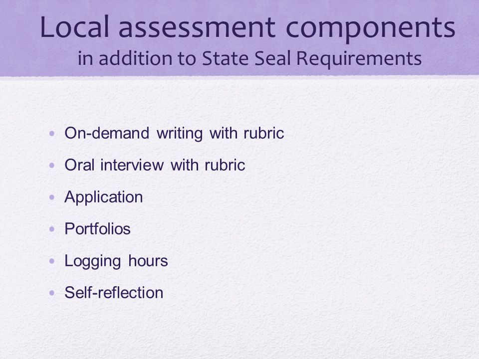 Local assessment components in addition to State Seal Requirements
