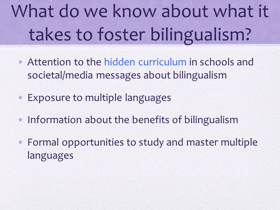 What do we know about what it takes to foster bilingualism