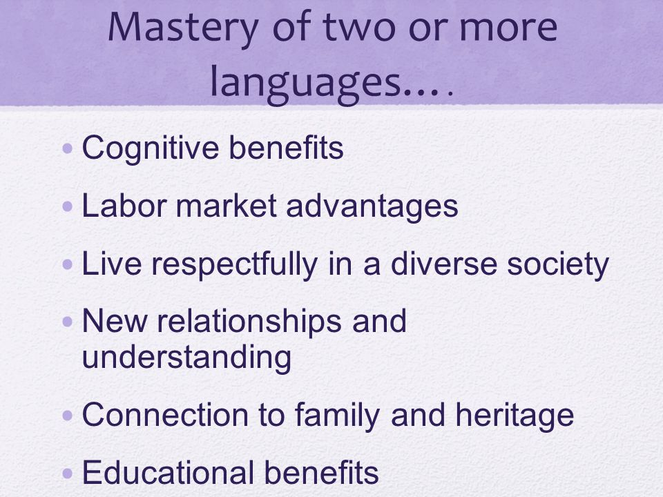 Mastery of two or more languages….