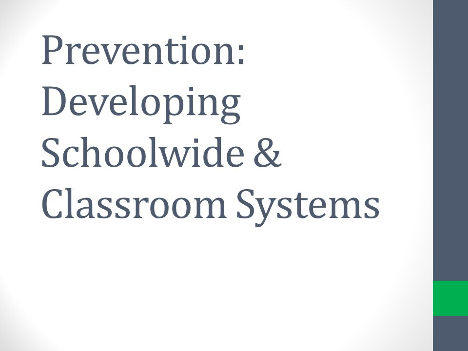 Prevention: Developing Schoolwide & Classroom Systems