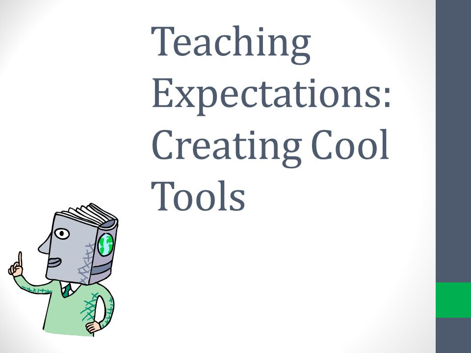 Teaching Expectations: Creating Cool Tools
