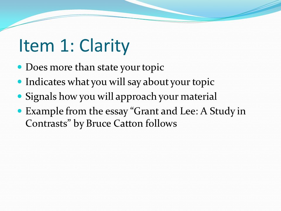 Item 1: Clarity Does more than state your topic