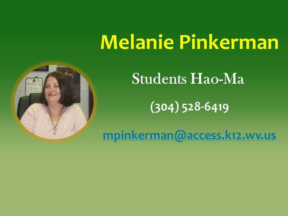 Melanie Pinkerman Students Hao-Ma mpinkerman@access.k12.wv.us
