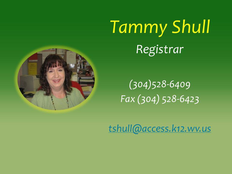 Tammy Shull Registrar (304)528-6409 Fax (304) 528-6423