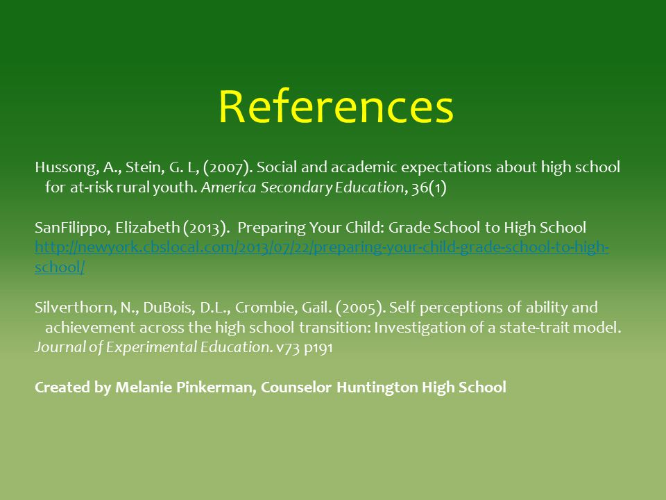 References Hussong, A., Stein, G. L, (2007). Social and academic expectations about high school.