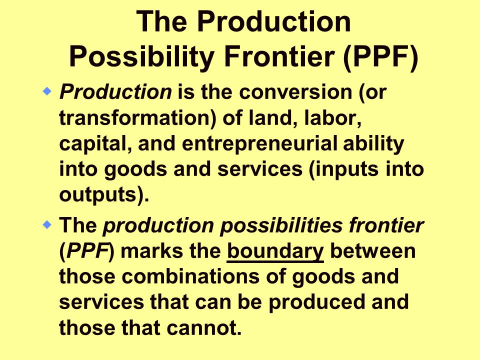 The Production Possibility Frontier (PPF)