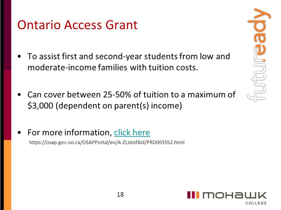 Ontario Access Grant To assist first and second-year students from low and moderate-income families with tuition costs.