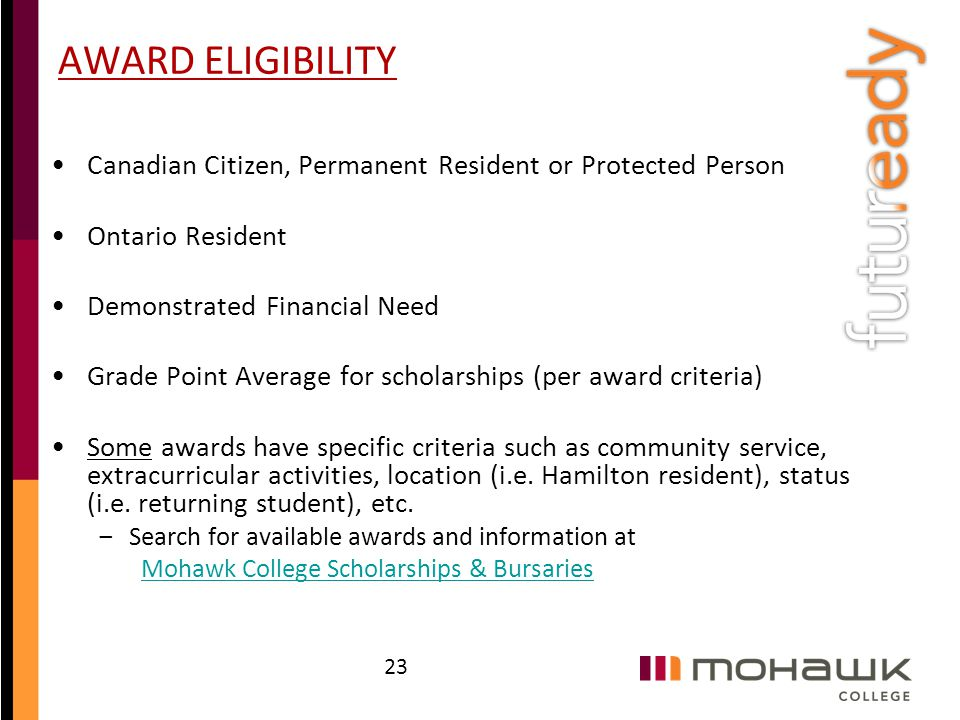AWARD ELIGIBILITY Canadian Citizen, Permanent Resident or Protected Person. Ontario Resident. Demonstrated Financial Need.