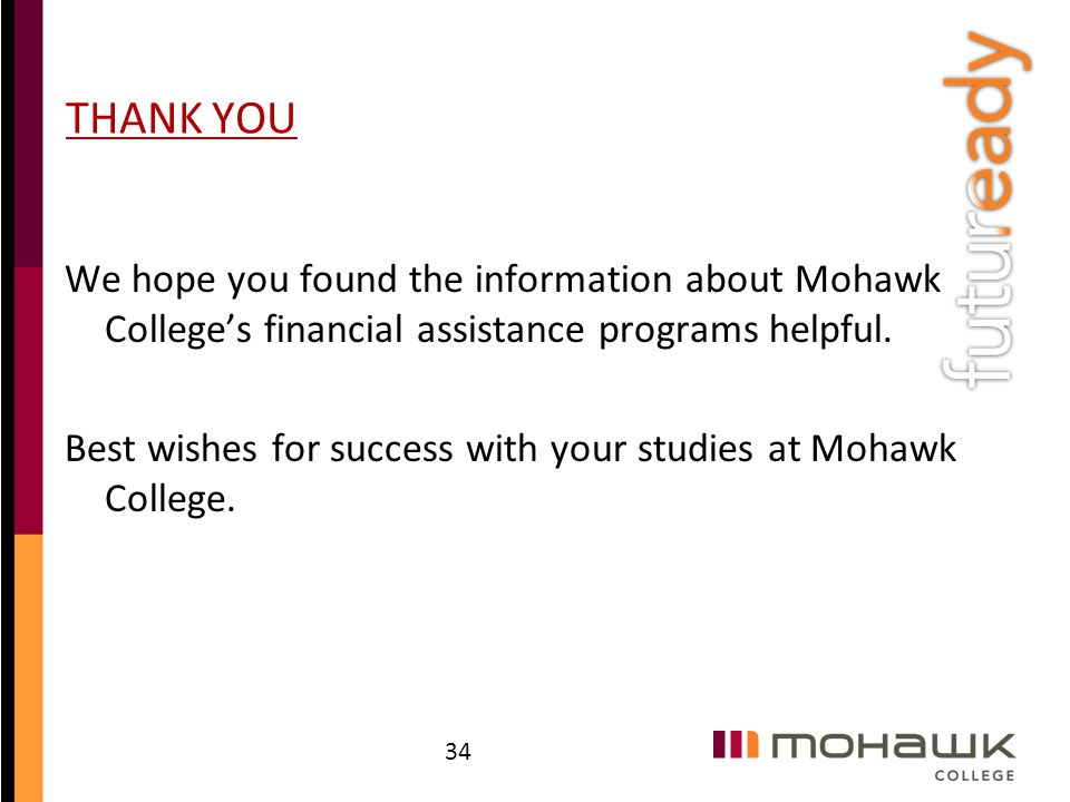 THANK YOU We hope you found the information about Mohawk College's financial assistance programs helpful.