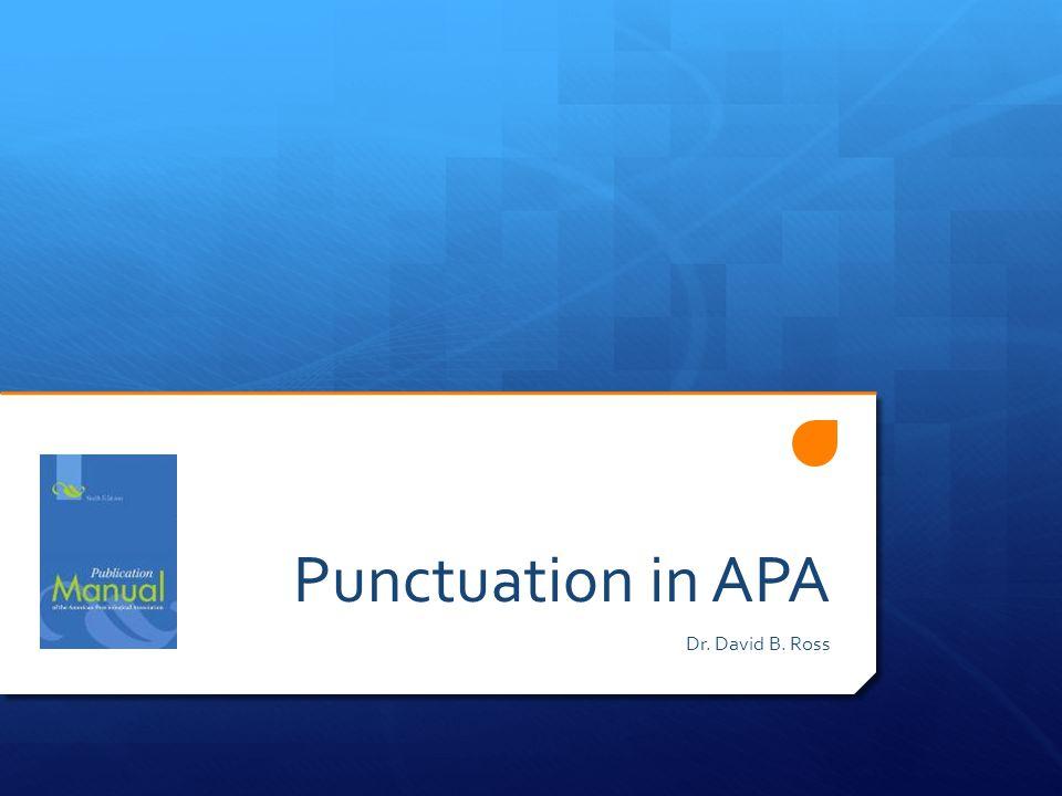 Punctuation in APA Dr. David B. Ross