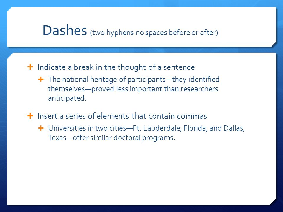 Dashes (two hyphens no spaces before or after)