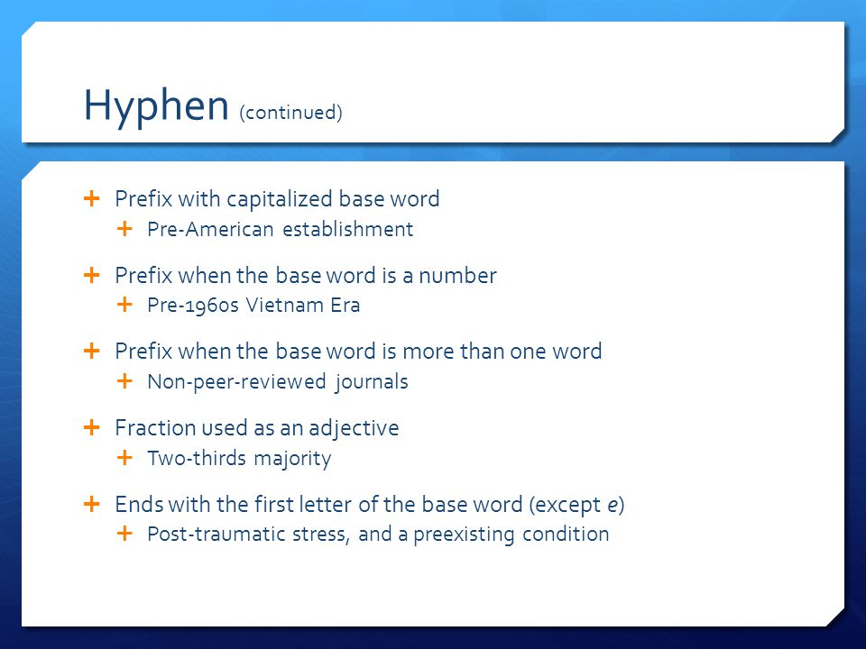 Hyphen (continued) Prefix with capitalized base word