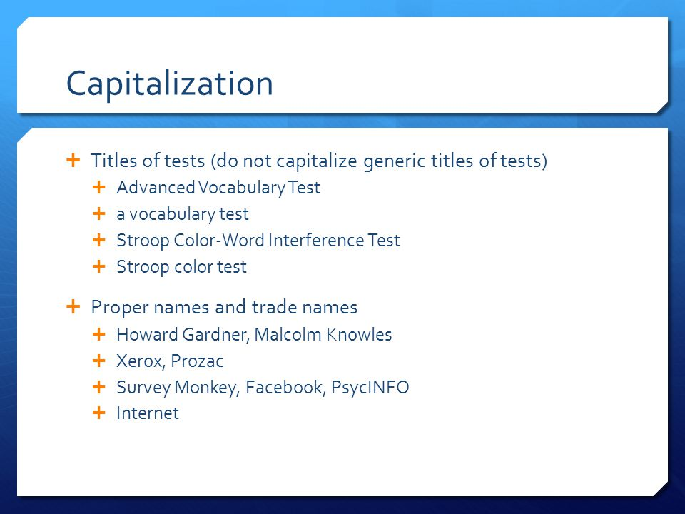 Capitalization Titles of tests (do not capitalize generic titles of tests) Advanced Vocabulary Test.