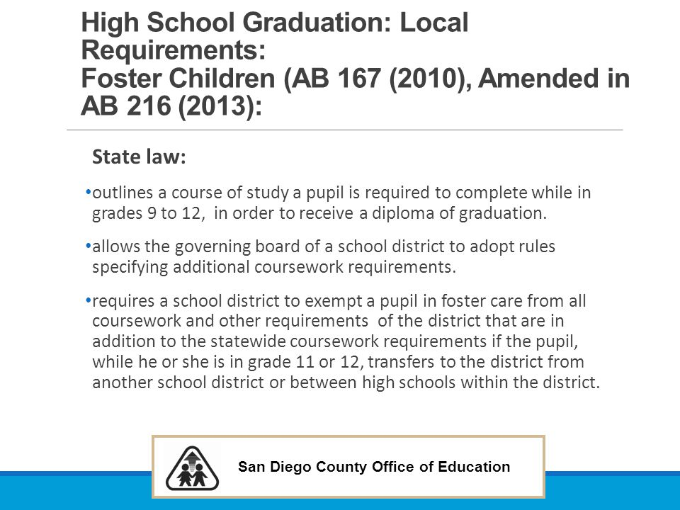 High School Graduation: Local Requirements: Foster Children (AB 167 (2010), Amended in AB 216 (2013):