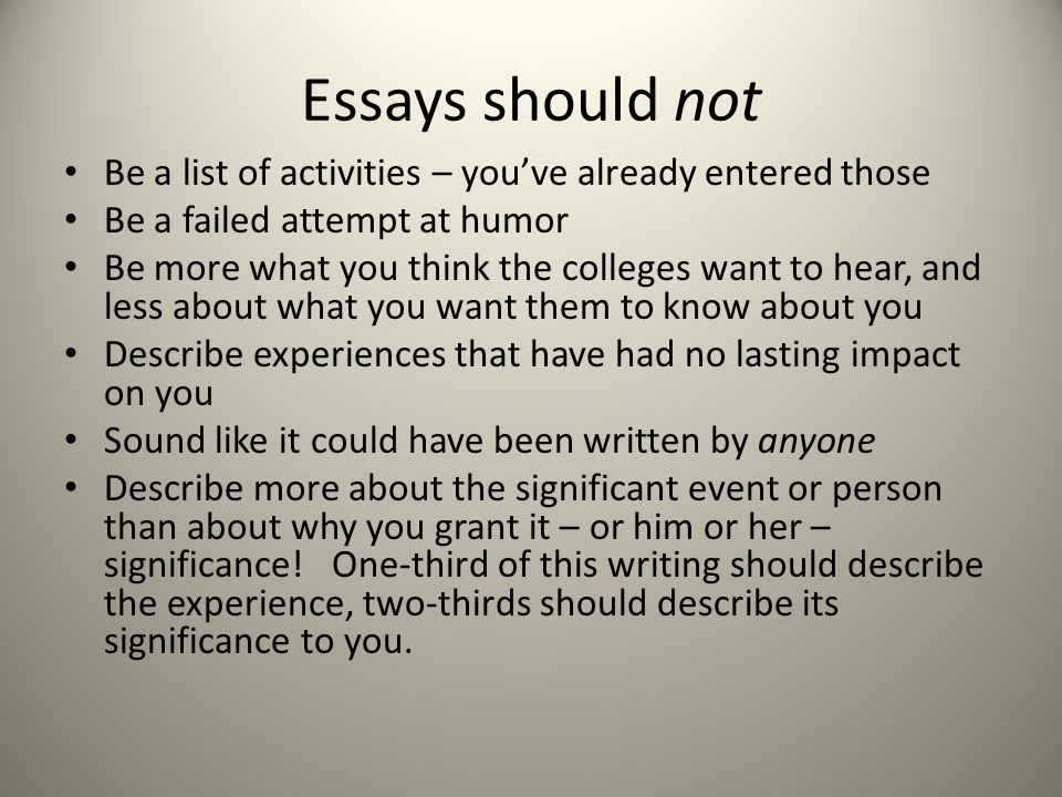 Essays should not Be a list of activities – you've already entered those. Be a failed attempt at humor.