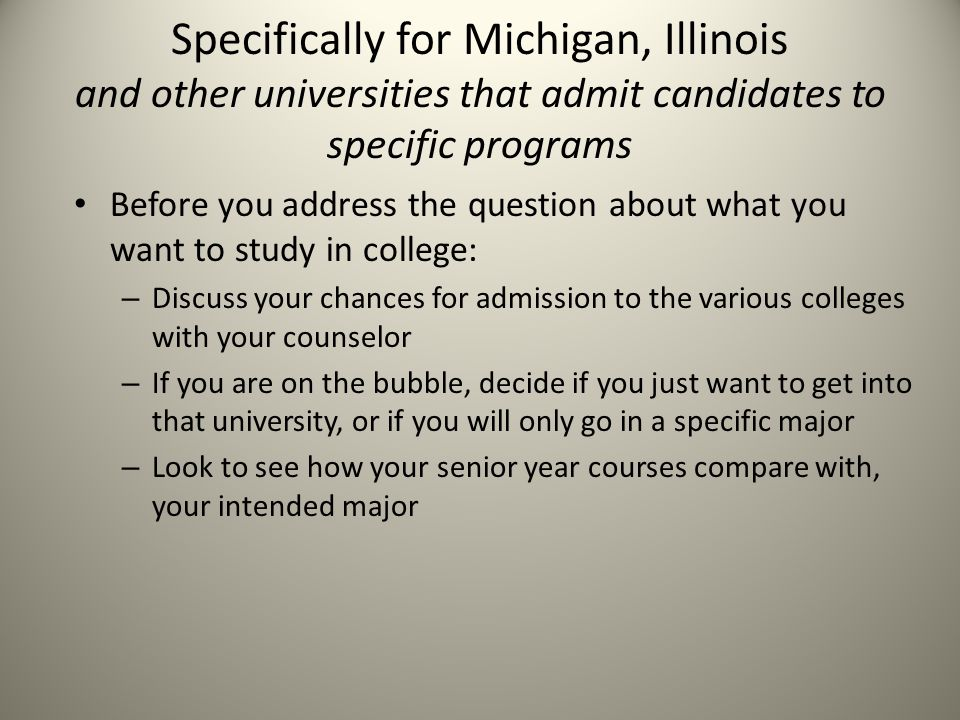 Specifically for Michigan, Illinois and other universities that admit candidates to specific programs