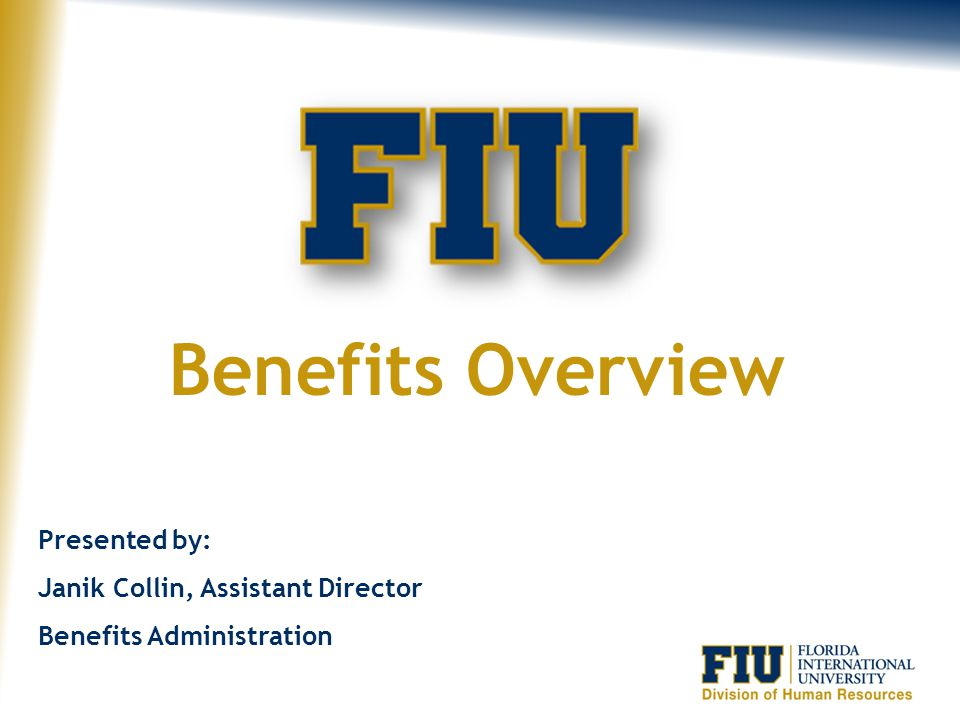 Benefits Overview Presented by: Janik Collin, Assistant Director