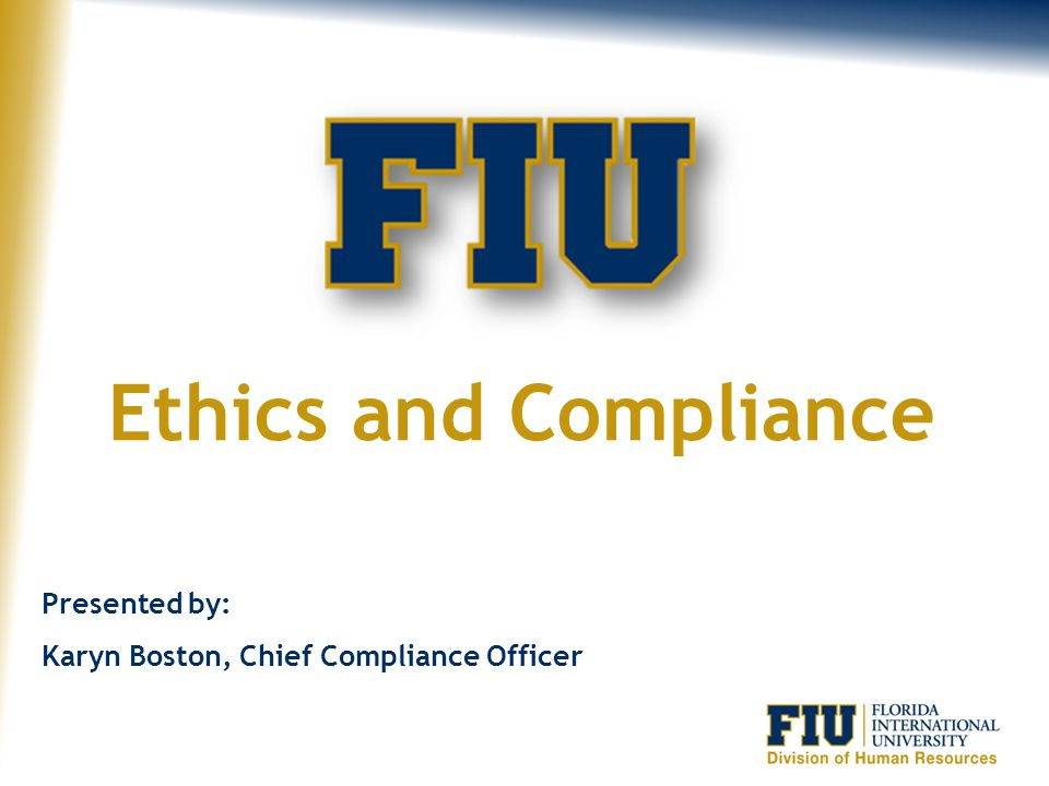 Ethics and Compliance Presented by: