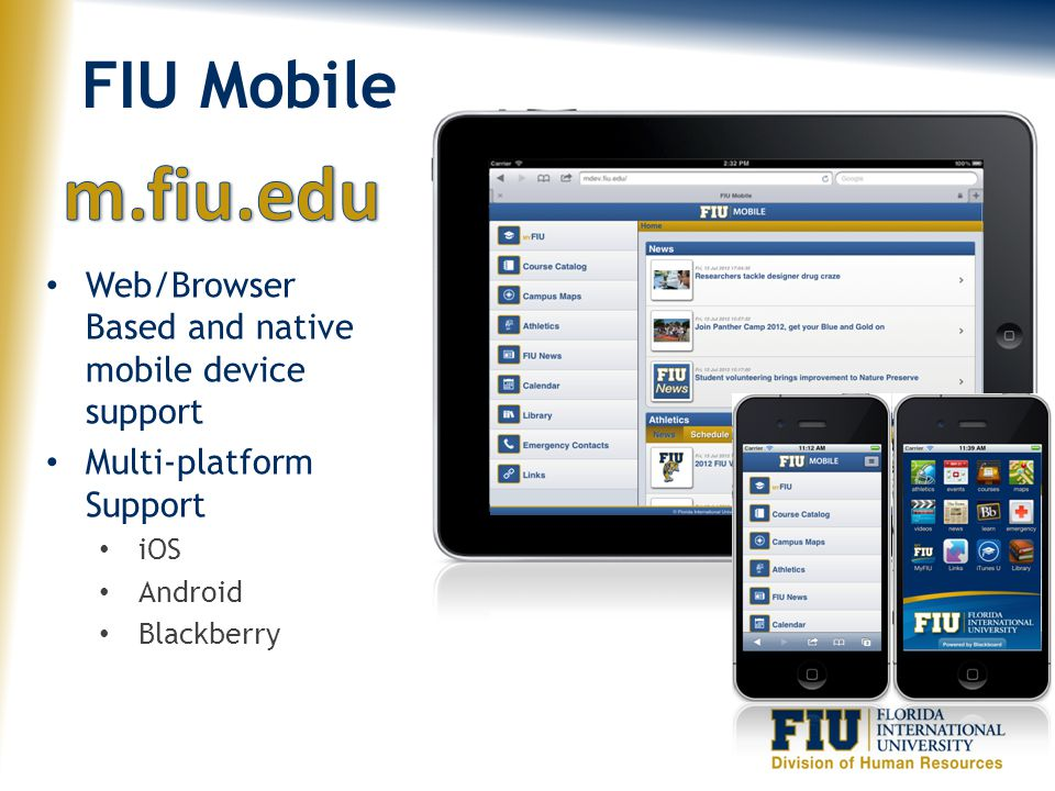 FIU Mobile m.fiu.edu. Web/Browser Based and native mobile device support. Multi-platform Support.