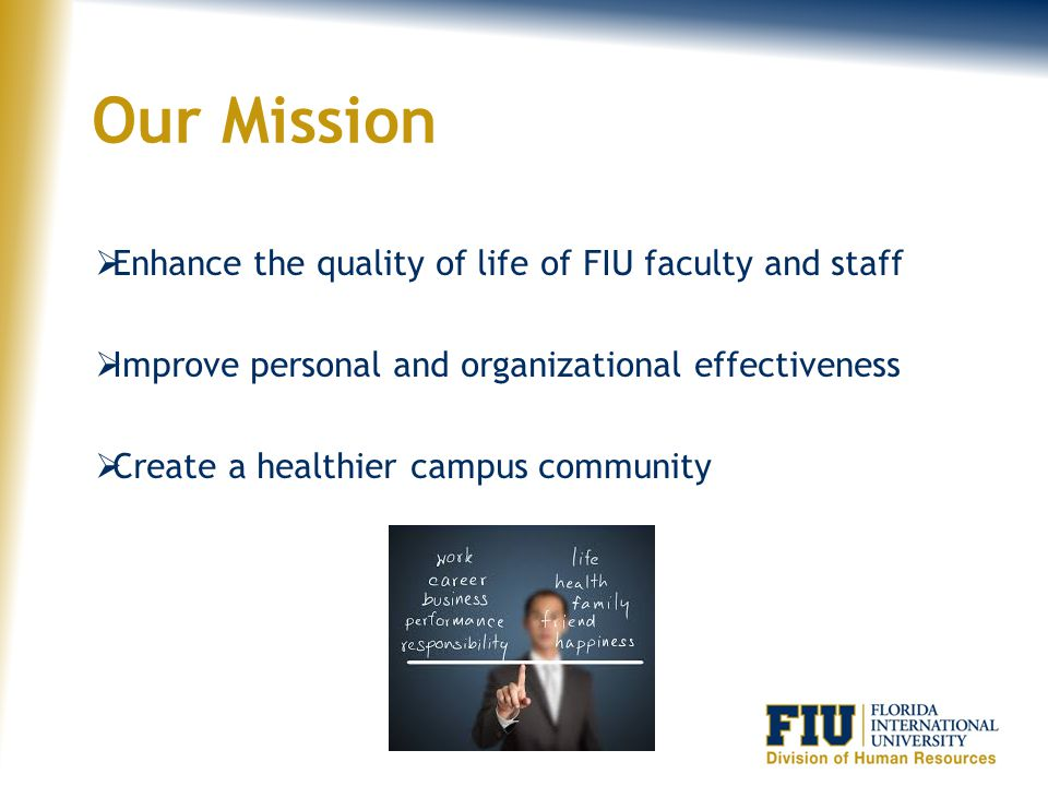 Our Mission Enhance the quality of life of FIU faculty and staff