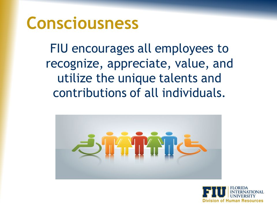Consciousness FIU encourages all employees to recognize, appreciate, value, and utilize the unique talents and contributions of all individuals.