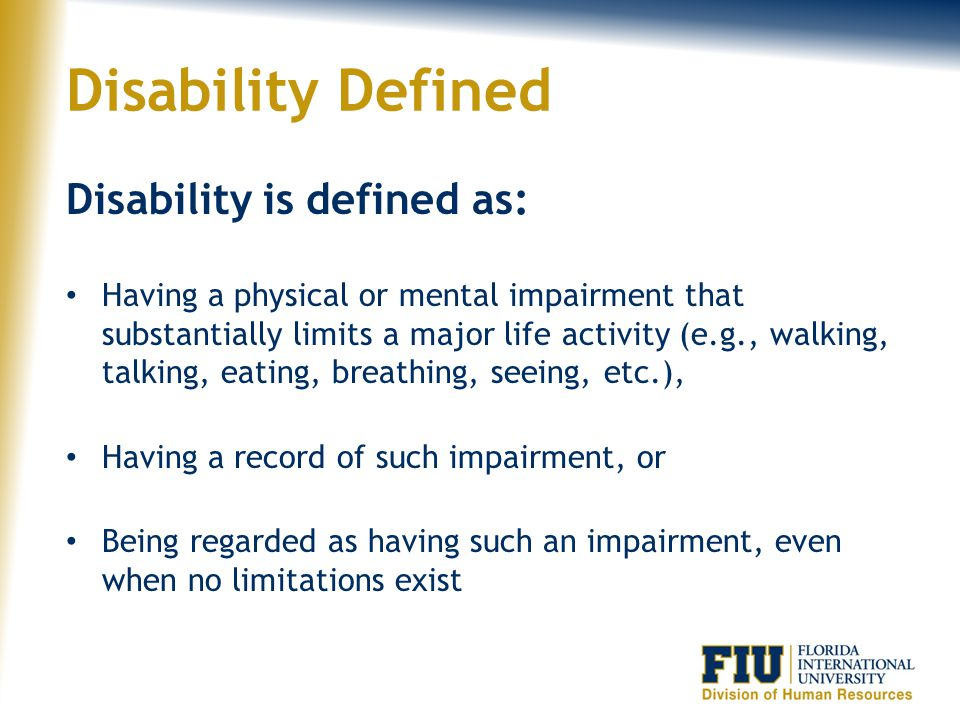Disability Defined Disability is defined as: