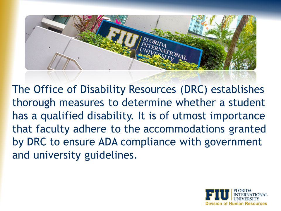 The Office of Disability Resources (DRC) establishes thorough measures to determine whether a student has a qualified disability.