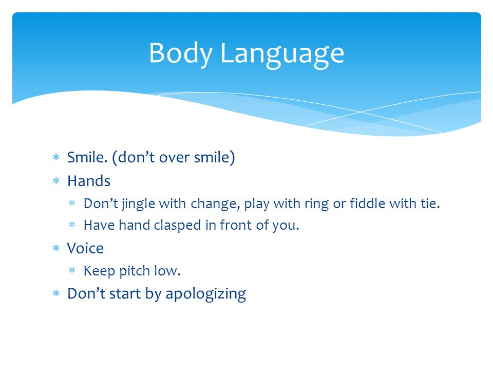 Body Language Smile. (don't over smile) Hands Voice