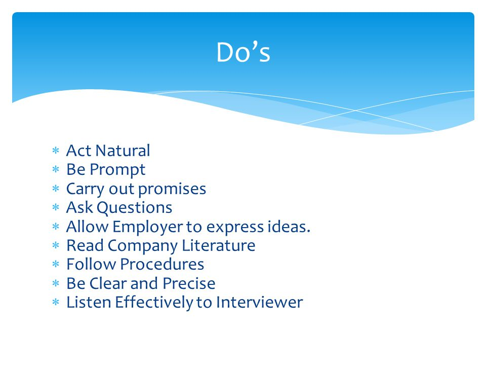Do's Act Natural Be Prompt Carry out promises Ask Questions