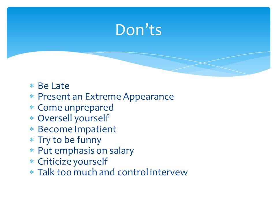 Don'ts Be Late Present an Extreme Appearance Come unprepared