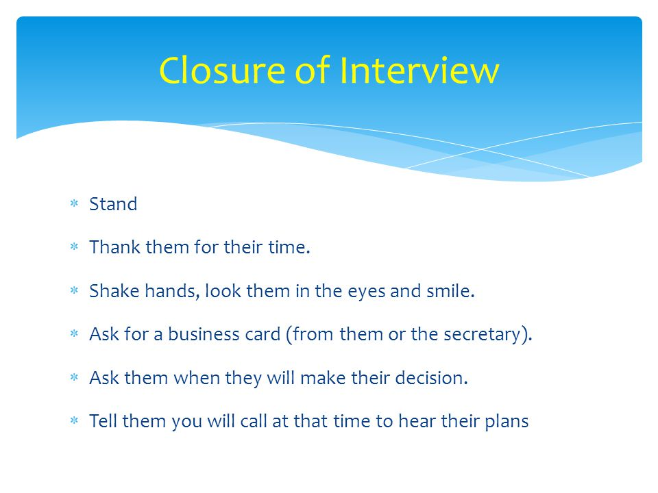 Closure of Interview Stand Thank them for their time.