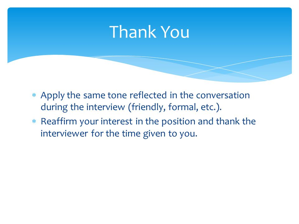 Thank You Apply the same tone reflected in the conversation during the interview (friendly, formal, etc.).