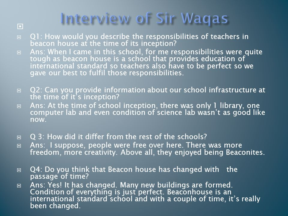 Interview of Sir Waqas Q1: How would you describe the responsibilities of teachers in beacon house at the time of its inception