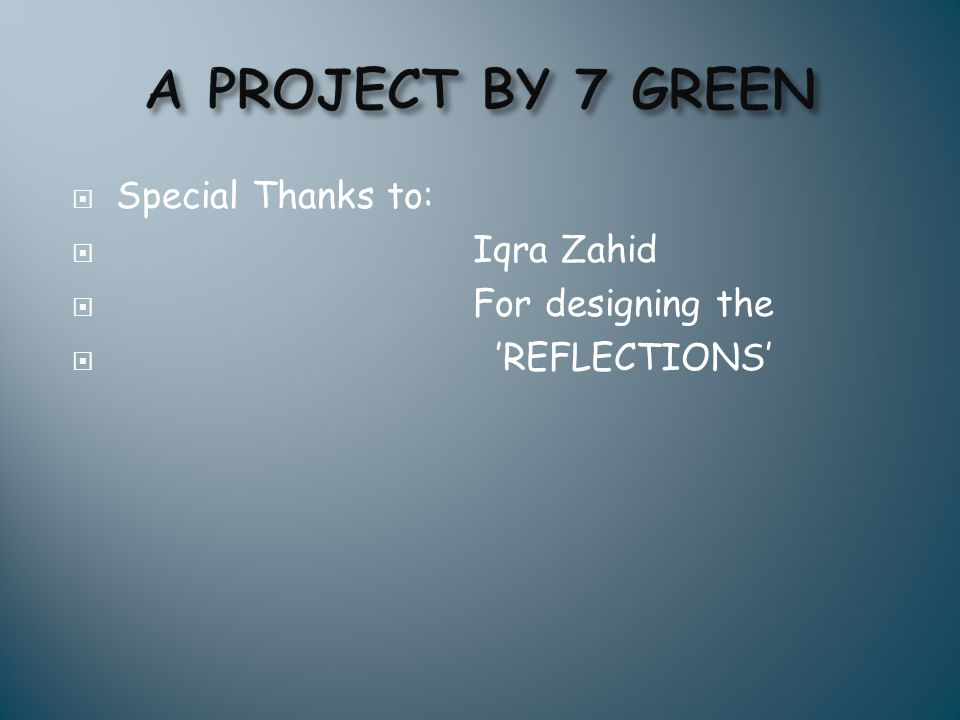 A PROJECT BY 7 GREEN Special Thanks to: Iqra Zahid For designing the