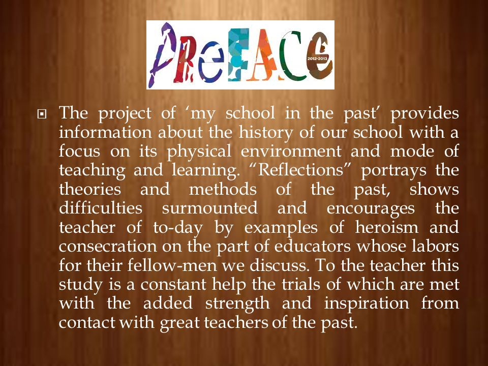The project of 'my school in the past' provides information about the history of our school with a focus on its physical environment and mode of teaching and learning.