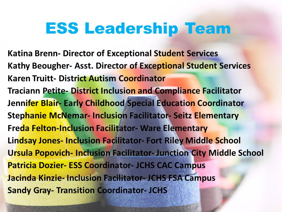 ESS Leadership Team Katina Brenn- Director of Exceptional Student Services. Kathy Beougher- Asst. Director of Exceptional Student Services.