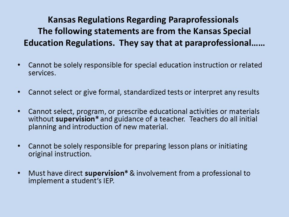 Kansas Regulations Regarding Paraprofessionals The following statements are from the Kansas Special Education Regulations. They say that at paraprofessional……