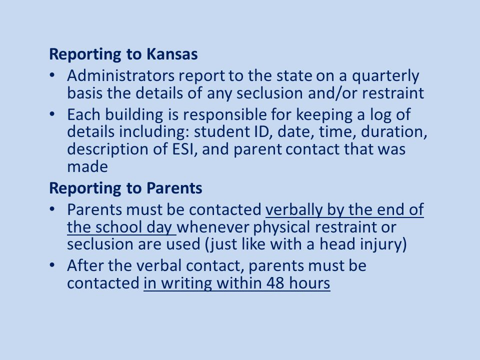 Reporting to Kansas Administrators report to the state on a quarterly basis the details of any seclusion and/or restraint.