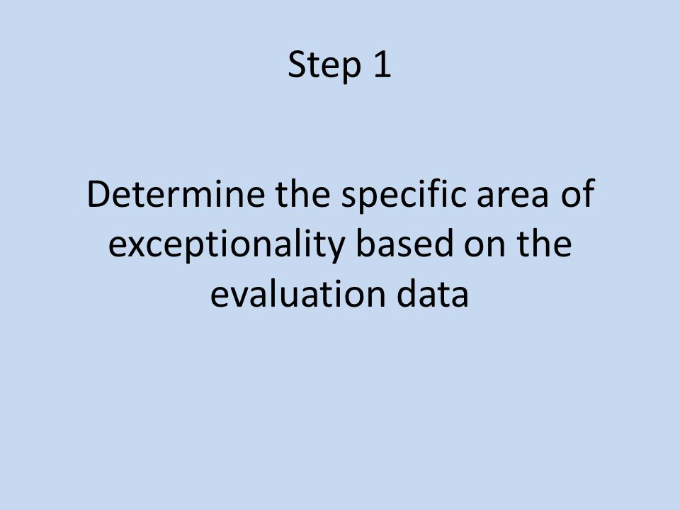 Step 1 Determine the specific area of exceptionality based on the evaluation data