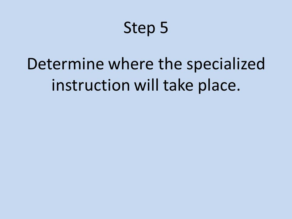 Determine where the specialized instruction will take place.