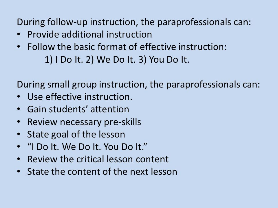 During follow-up instruction, the paraprofessionals can: