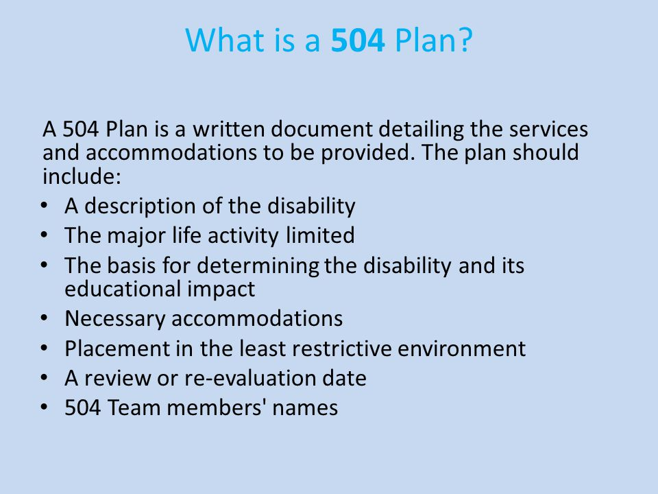 What is a 504 Plan A 504 Plan is a written document detailing the services and accommodations to be provided. The plan should include: