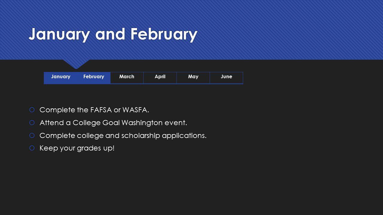 January and February Complete the FAFSA or WASFA.