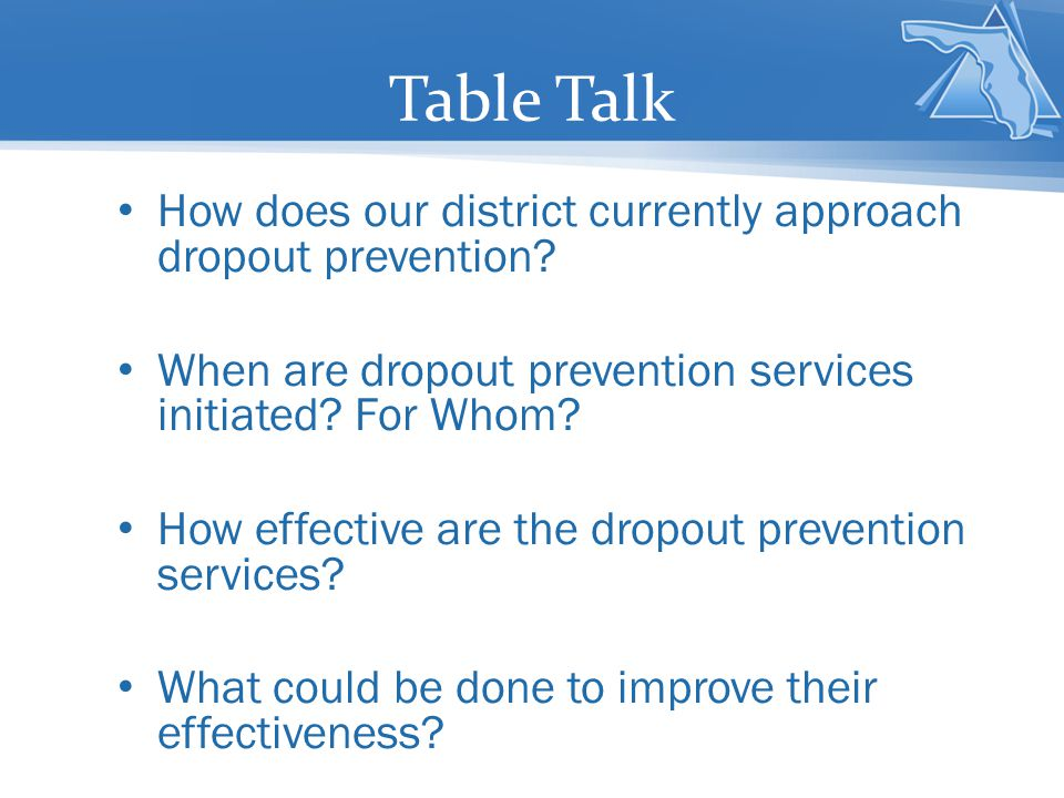 Table Talk How does our district currently approach dropout prevention When are dropout prevention services initiated For Whom