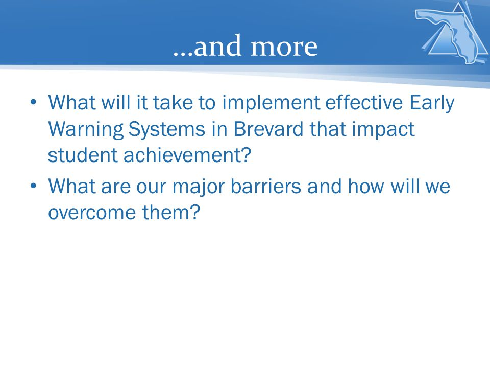 …and more What will it take to implement effective Early Warning Systems in Brevard that impact student achievement