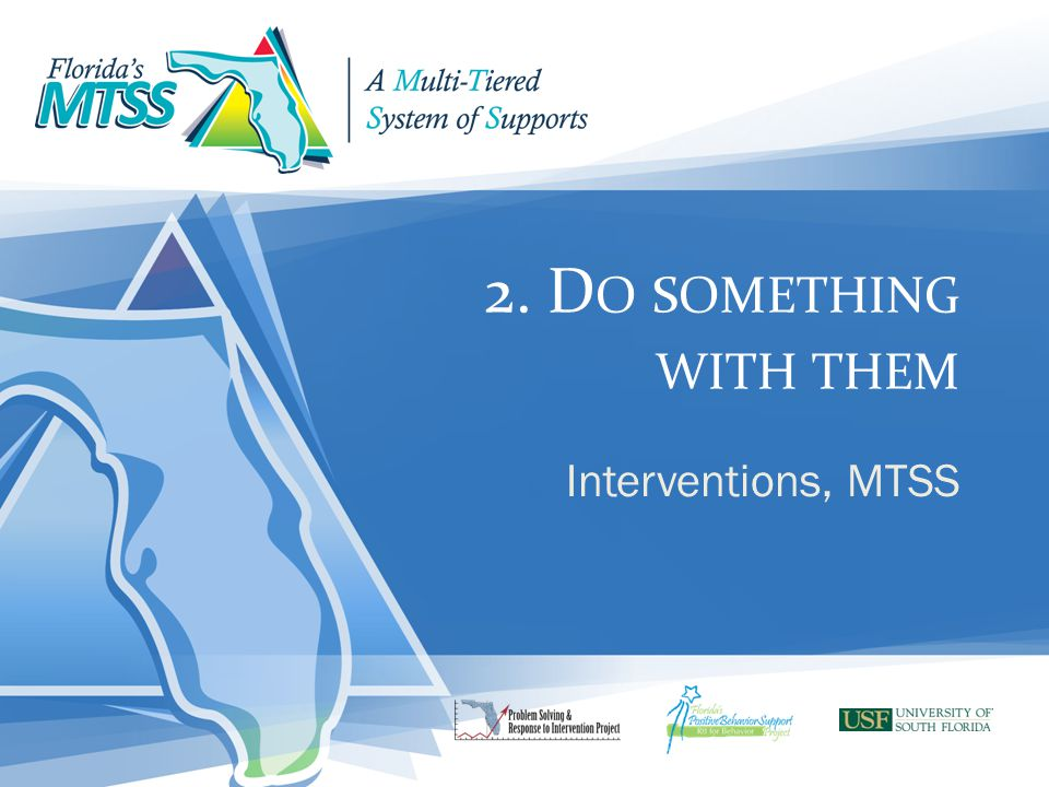 2. Do something with them Interventions, MTSS