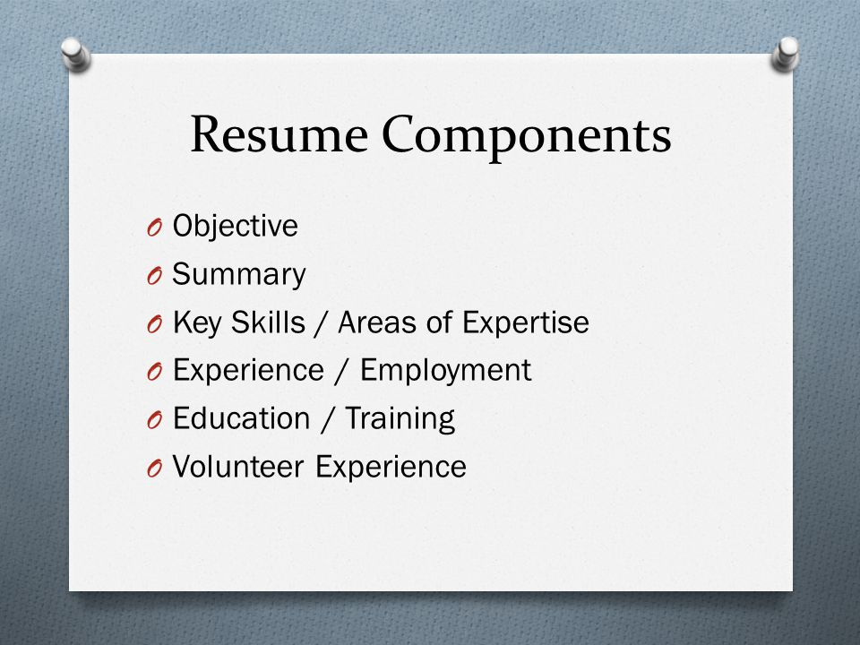 Resume Components Objective Summary Key Skills / Areas of Expertise