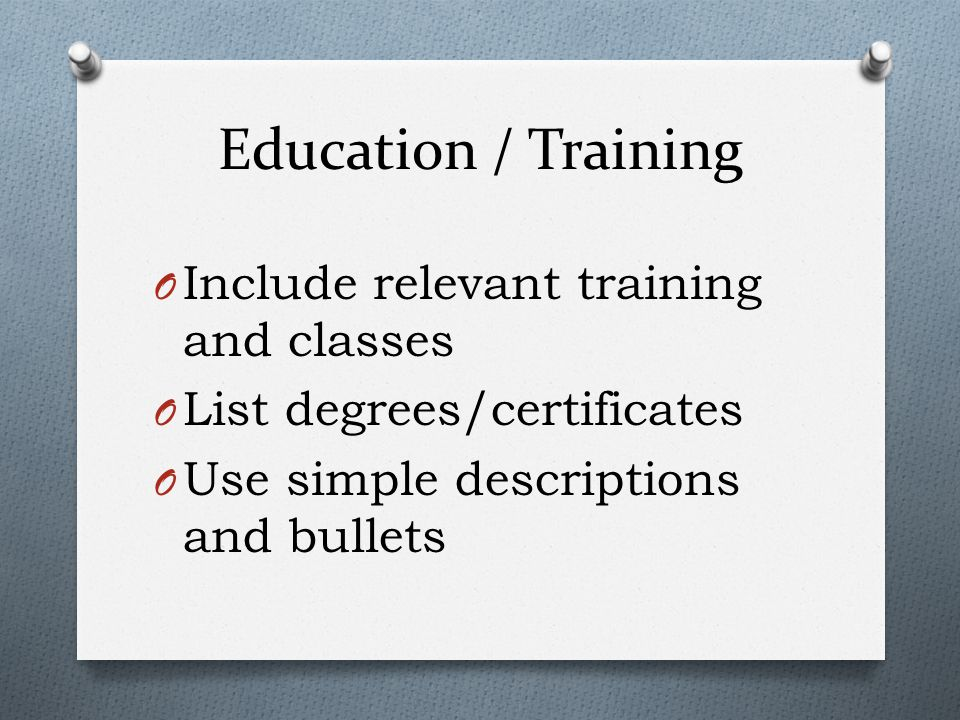 Education / Training Include relevant training and classes