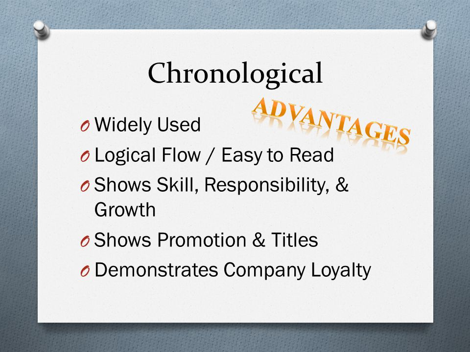 Chronological Advantages Widely Used Logical Flow / Easy to Read