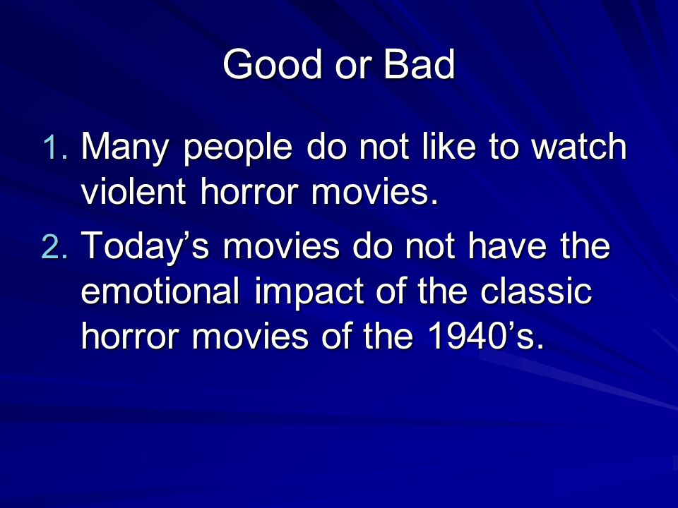 Good or Bad Many people do not like to watch violent horror movies.